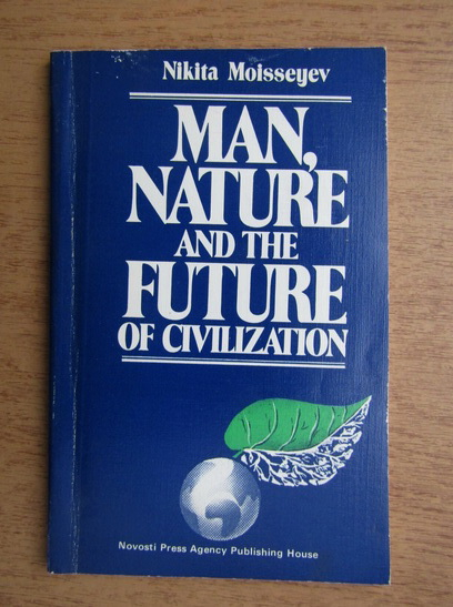 Anticariat: Nikita Moisseyev - Man, nature and the future of civilization