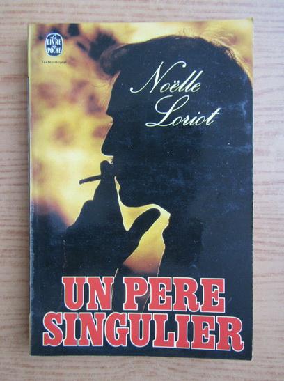 Anticariat: Noelle Loriot - Un pere singulier