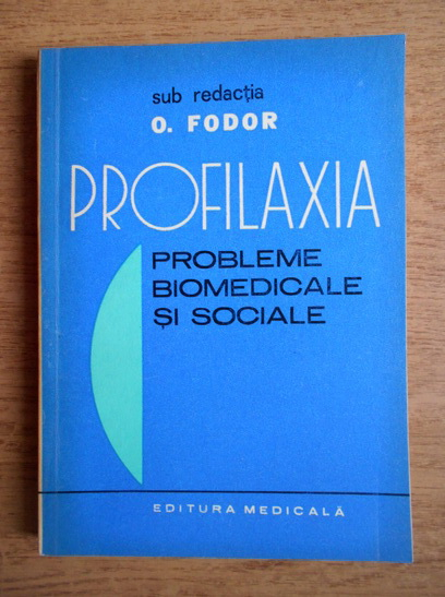 Anticariat: Octavian Fodor - Profilaxia. Probleme biomedicale si sociale