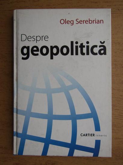 Anticariat: Oleg Serebrian - Despre geopolitica