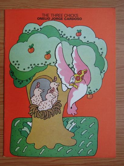 Anticariat: Onelio Jorge Cardoso - The three chicks