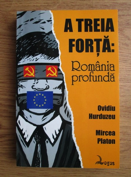 Anticariat: Ovidiu Hurduzeu - A treia forta: Romania profunda