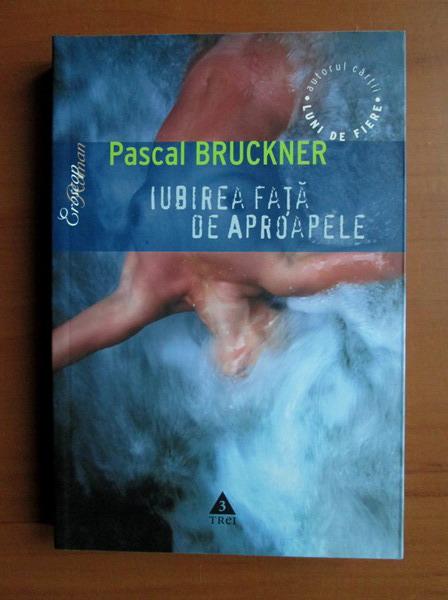 Anticariat: Pascal Bruckner - Iubirea fata de aproapele