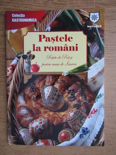 Anticariat: Pastele la romani. Poveste cosului sfintit de Paste. Noi retete pentru Postul Mare