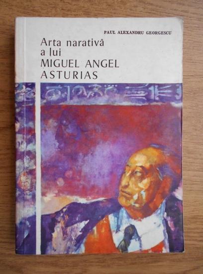 Anticariat: Paul Alexandru Georgescu - Arta narativa a lui Miguel Angel Asturias