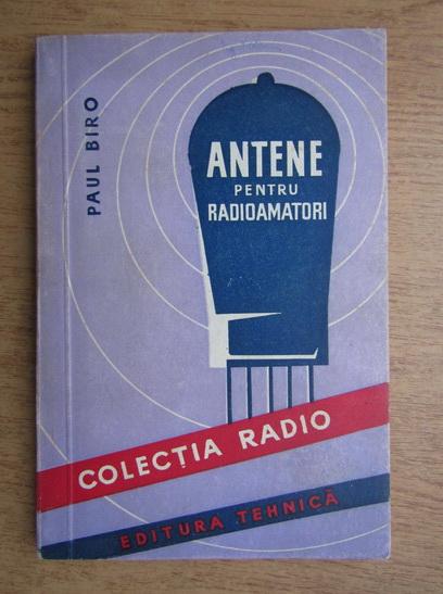Anticariat: Paul Biro - Antene pentru radioamatori