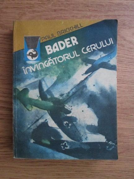 Anticariat: Paul Brickhill - Bader, invingatorul cerului