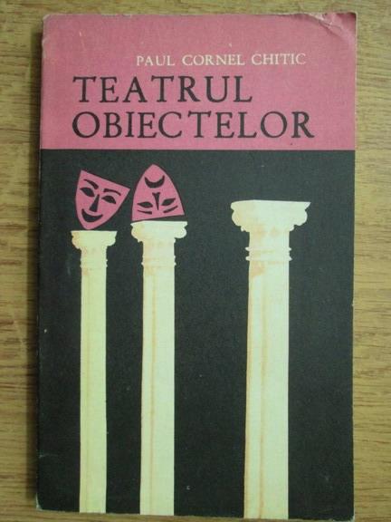 Anticariat: Paul Cornel Chitic - Teatrul obiectelor