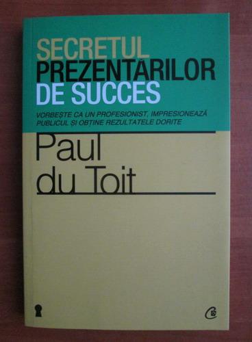 Anticariat: Paul du Toit - Secretul prezentarilor de succes