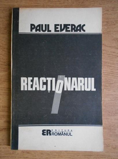 Anticariat: Paul Everac - Reactionarul