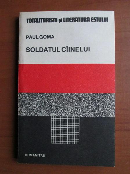Anticariat: Paul Goma - Soldatul cainelui