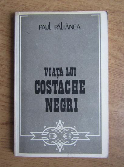 Anticariat: Paul Paltanea - Viata lui Costache Negri