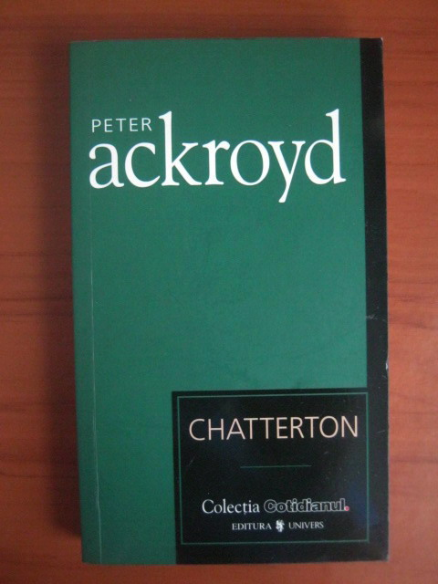 Anticariat: Peter Ackroyd - Chatterton (Cotidianul)