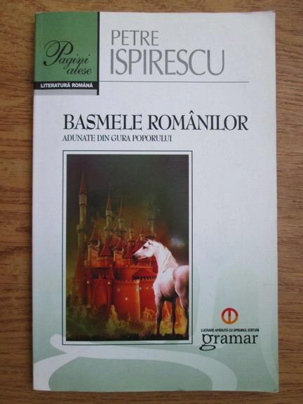 Anticariat: Petre Ispirescu - Basmele romanilor adunate din gura poporului