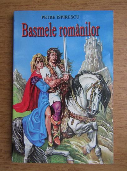 Anticariat: Petre Ispirescu - Basmele romanilor