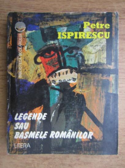 Anticariat: Petre Ispirescu - Legende sau basmele romanesti