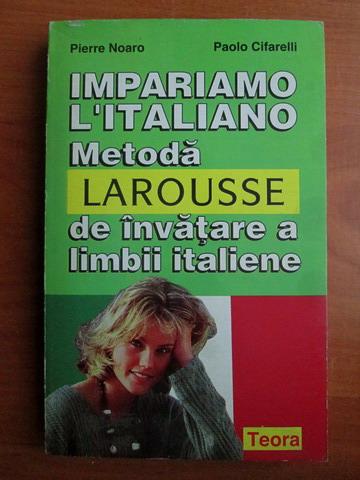 Anticariat: Pierre Noaro - Impariamo l'italiano. Metoda Larousse de invatare a limbii italiene