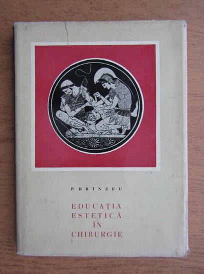 Anticariat: Pius Brinzeu - Educatia estetica in chirurgie