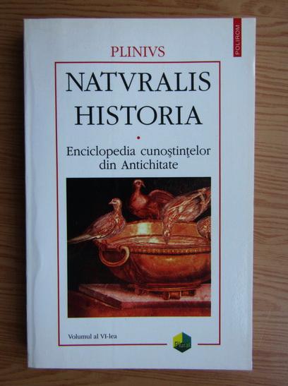 Anticariat: Plinius - Naturalis Historia, volumul 6. Enciclopedia cunostintelor din Antichitate