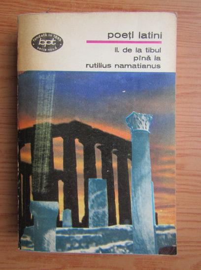 Anticariat: Poeti latini, volumul 2. De la Tibul pana la Rutilius Namatianus