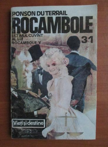 Anticariat: Ponson du Terrail - Rocambole 31. Ultimul cuvant al lui Rocambole V