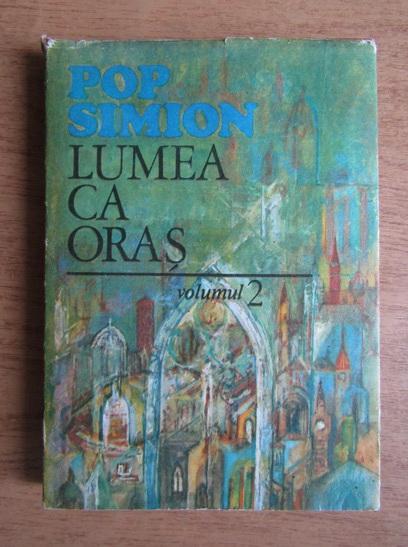 Anticariat: Pop Simion - Lumea ca oras (volumul 2)