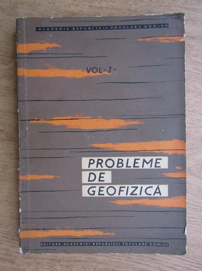Anticariat: Probleme de geofizica (volumul 1)