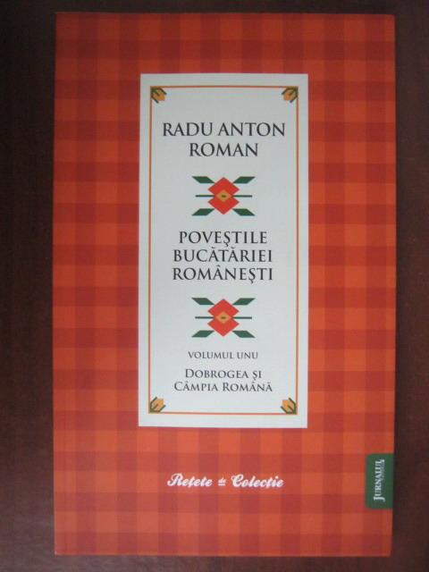 Anticariat: Radu Anton Roman - Povestile bucatariei romanesti (vol. 1) Dobrogea si Campia Romana