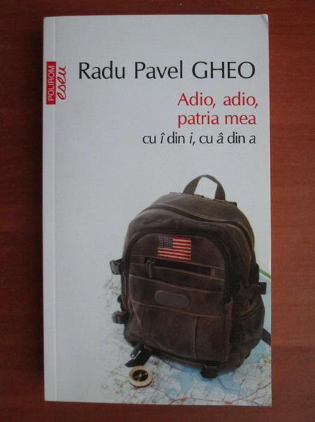 Anticariat: Radu Pavel Gheo - Adio, adio, patria mea cu i din i, cu a din a (Top 10+)