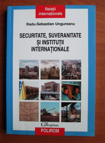 Anticariat: Radu Sebastian Ungureanu - Securitate, suveranitate si institutii internationale