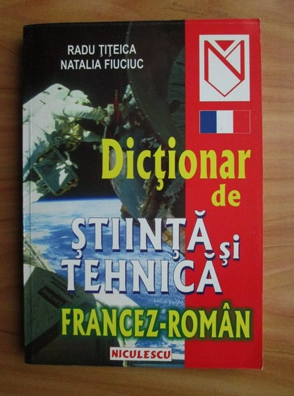 Anticariat: Radu Titeica - Dictionar de stiinta si tehnica francez-roman