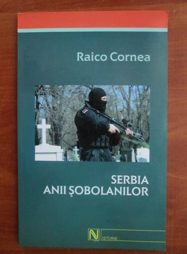 Anticariat: Raico Cornea - Serbia. Anii sobolanilor