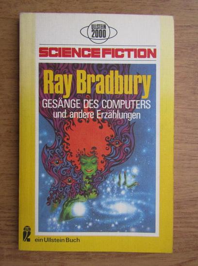 Anticariat: Ray Bradbury - Gesange des Computers