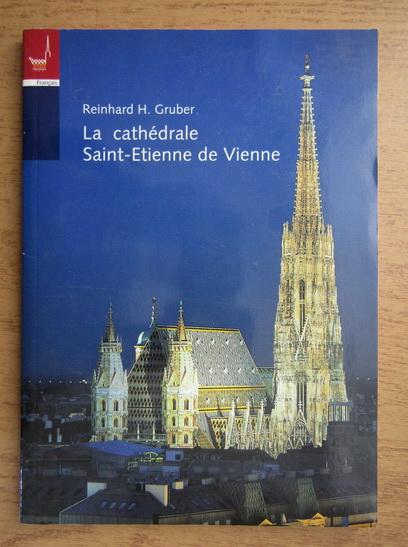 Anticariat: Reinhard H. Gruber - La cathedrale saint etienne de Vienne