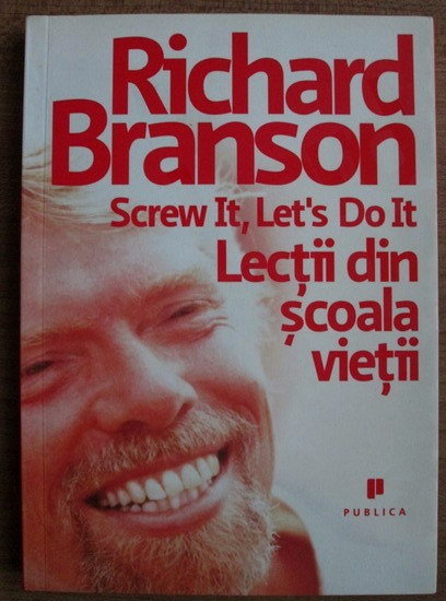 Anticariat: Richard Branson - Screw it, let's do it. Lectii din scoala vietii