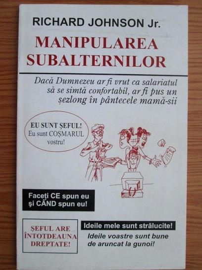 Anticariat: Richard Johnson Jr. - Manipularea subalternilor
