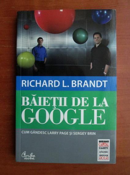 Anticariat: Richard L. Brandt - Baietii de la Google. Cum gandesc Larry Page si Sergey Brin