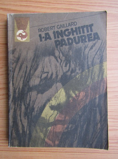 Anticariat: Robert Gaillard - I-a inghitit padurea (volumul 2)