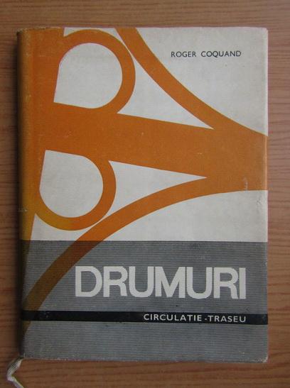 Anticariat: Roger Coquand - Drumuri, volumul 1. Circulatie, traseu