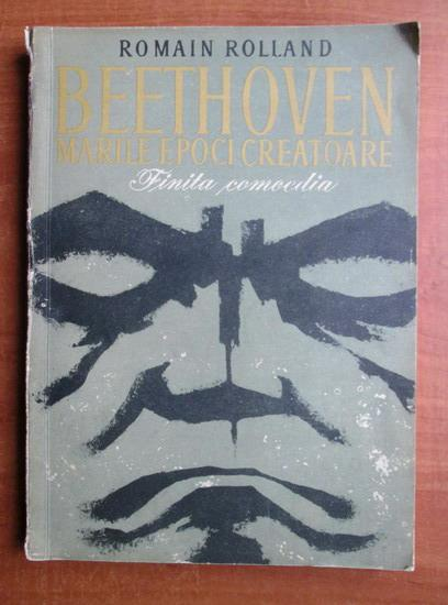 Anticariat: Romain Rolland - Beethoven, marile epoci creatoare. Finita comoedia