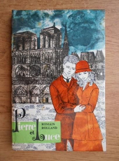 Anticariat: Romain Rolland - Pierre et Luce