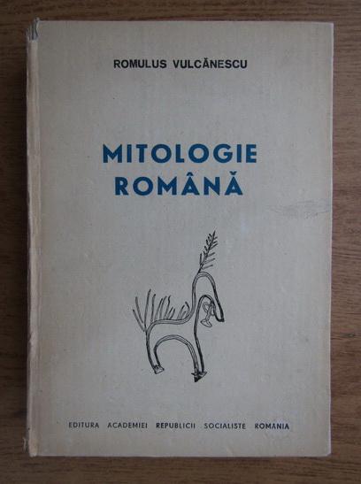 Anticariat: Romulus Vulcanescu - Mitologie romana