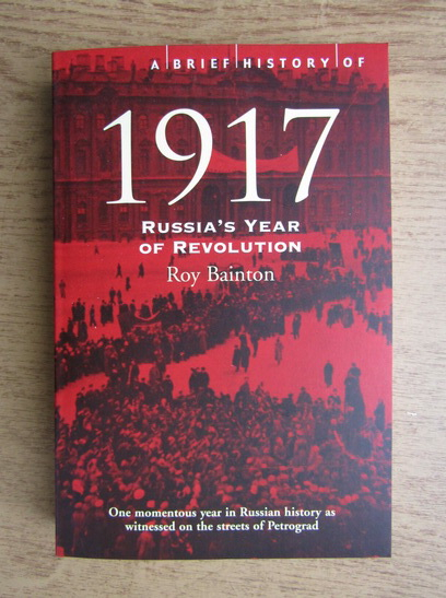 Anticariat: Roy Bainton - 1917, Russia's year of Revolution