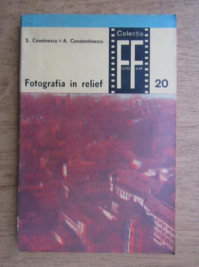 Anticariat: S. Comanescu - Fotografia in relief
