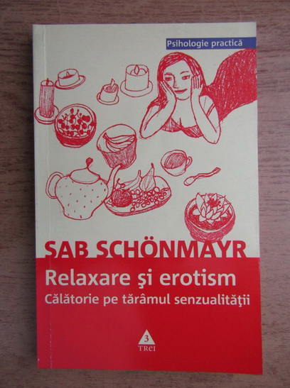 Anticariat: Sab Schonmayr - Relaxare si erotism. Calatorie pe taramul senzualitatii