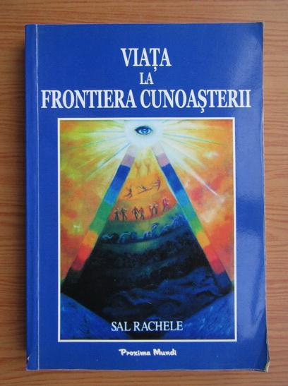 Anticariat: Sal Rachele - Viata la frontiera cunoasterii