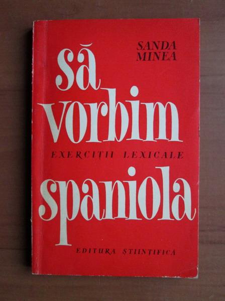 Anticariat: Sanda Minea - Sa vorbim spaniola