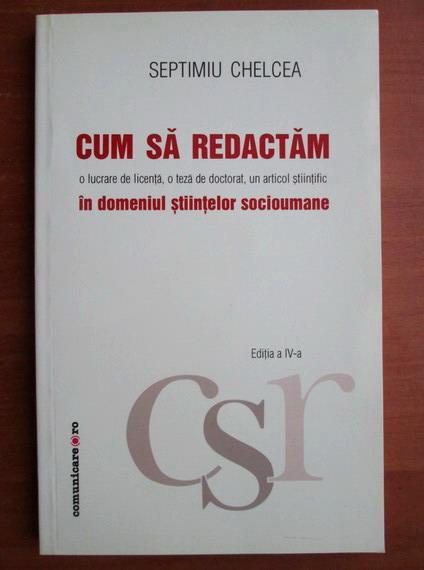 Anticariat: Septimiu Chelcea - Cum sa redactam o lucrare de licenta, o teza de doctorat, un articol stiintific