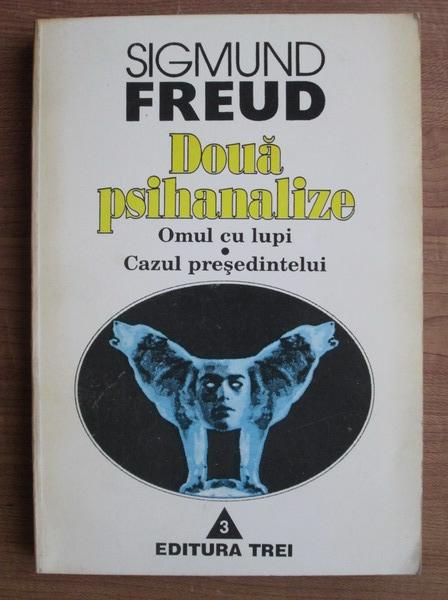 Anticariat: Sigmund Freud - Doua psihanalize. Omul cu lupi. Cazul presedintelui
