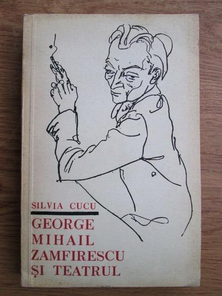 Anticariat: Silvia Cucu - George Mihail Zamfirescu si teatrul